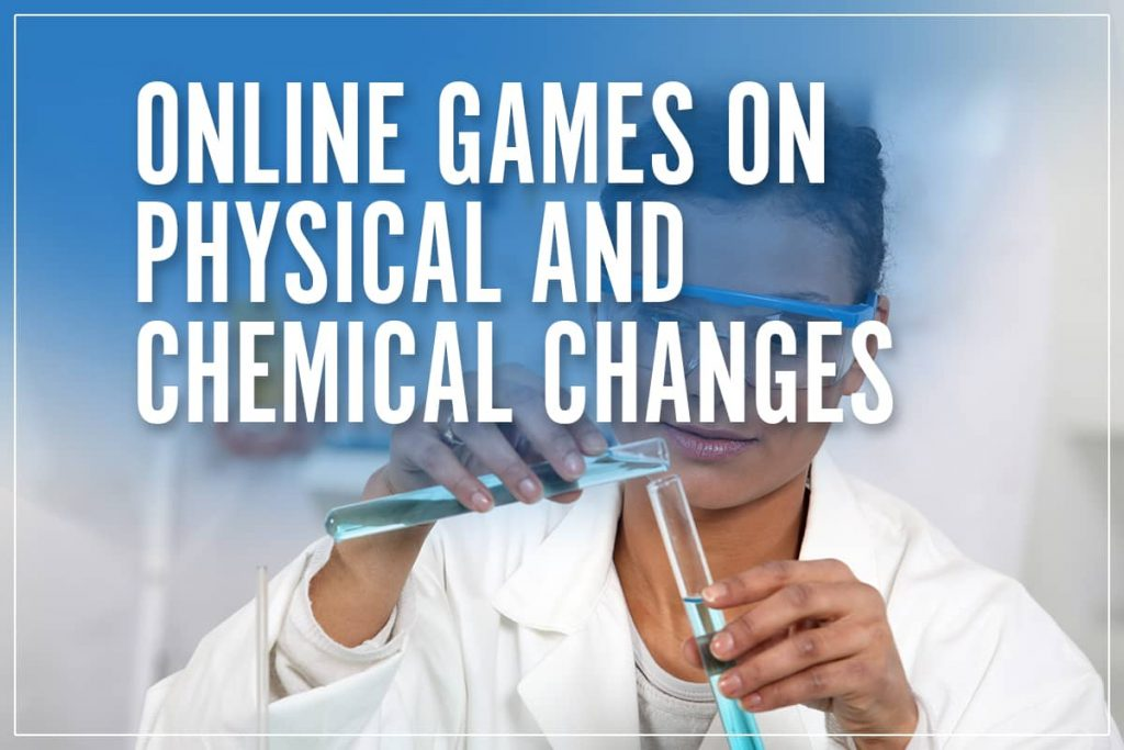 chemical and physical changes games