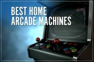 Best Home Arcade Games