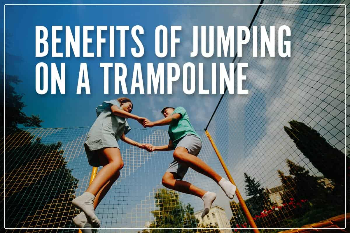 Benefits Of Jumping On A Trampoline