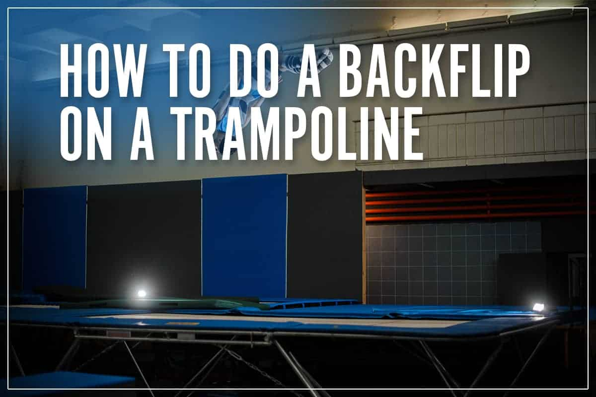 How To Do A Backflip On A Trampoline