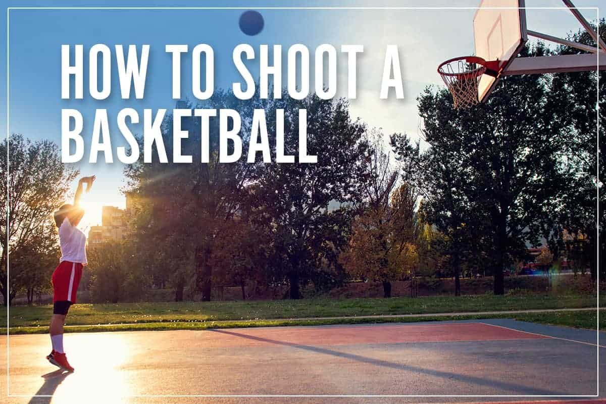 How To Shoot A Basketball